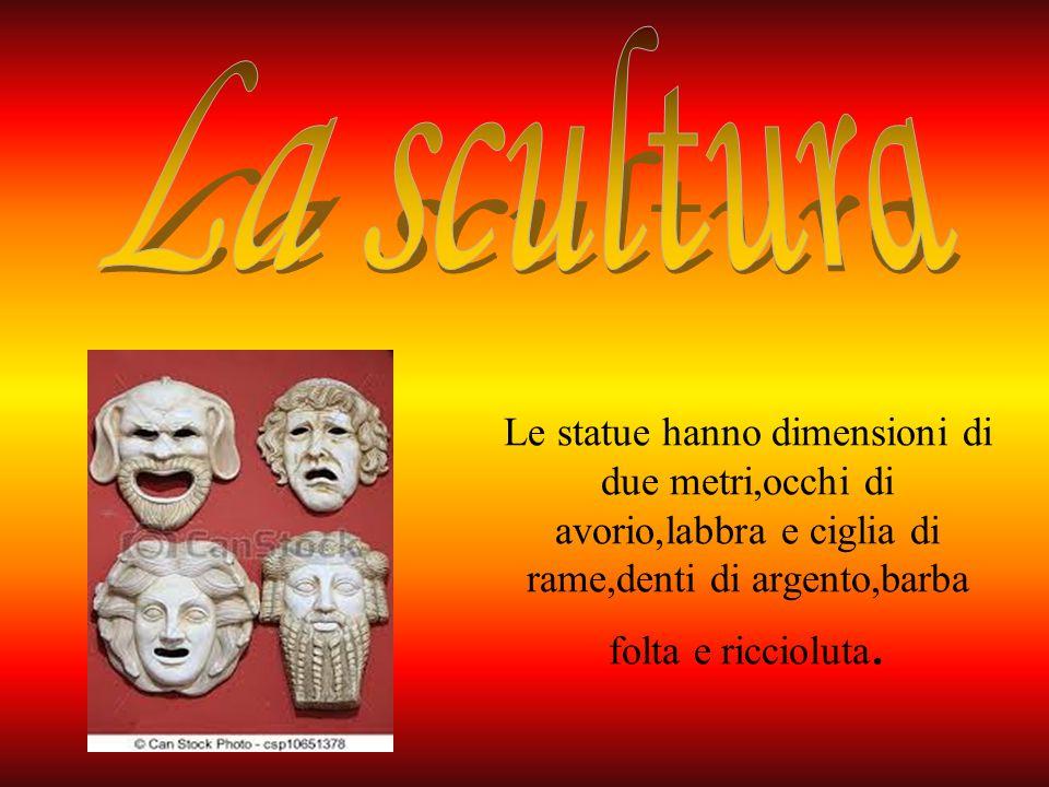 La scultura Le statue hanno dimensioni di due metri,occhi di avorio,labbra e ciglia di rame,denti di argento,barba folta e riccioluta.
