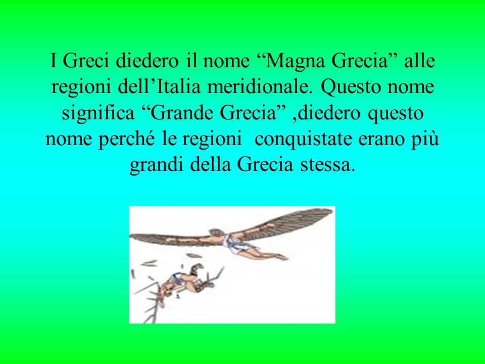 I Greci diedero il nome Magna Grecia alle regioni dell'Italia meridionale.