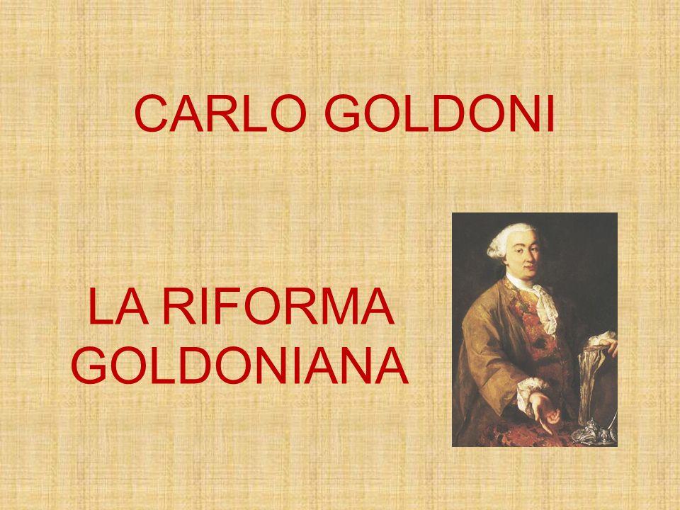 LA RIFORMA GOLDONIANA CARLO GOLDONI