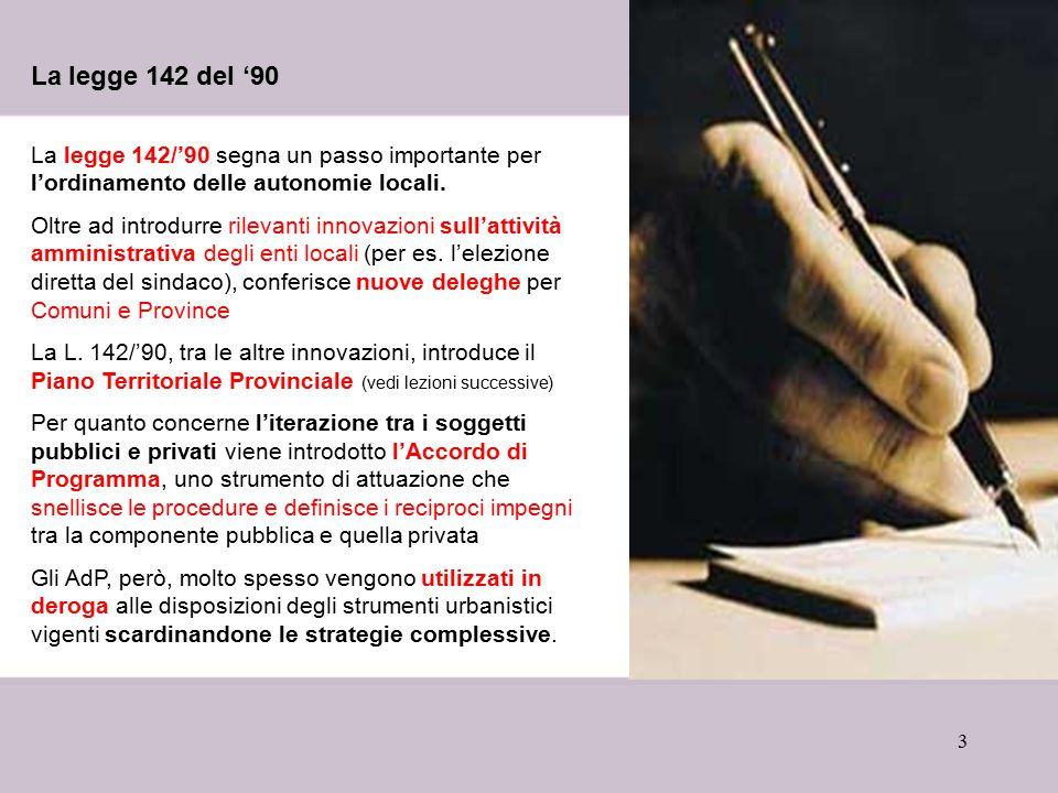 La legge 142 del '90 La legge 142/'90 segna un passo importante per l'ordinamento delle autonomie locali.