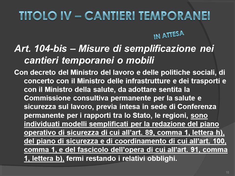 Art. 104-bis – Misure di semplificazione nei cantieri temporanei o mobili