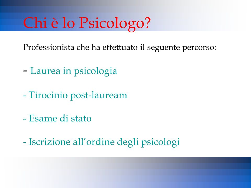Chi è lo Psicologo Laurea in psicologia Tirocinio post-lauream
