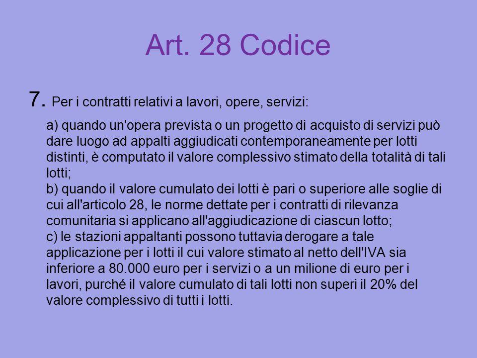 Art. 28 Codice 7. Per i contratti relativi a lavori, opere, servizi: