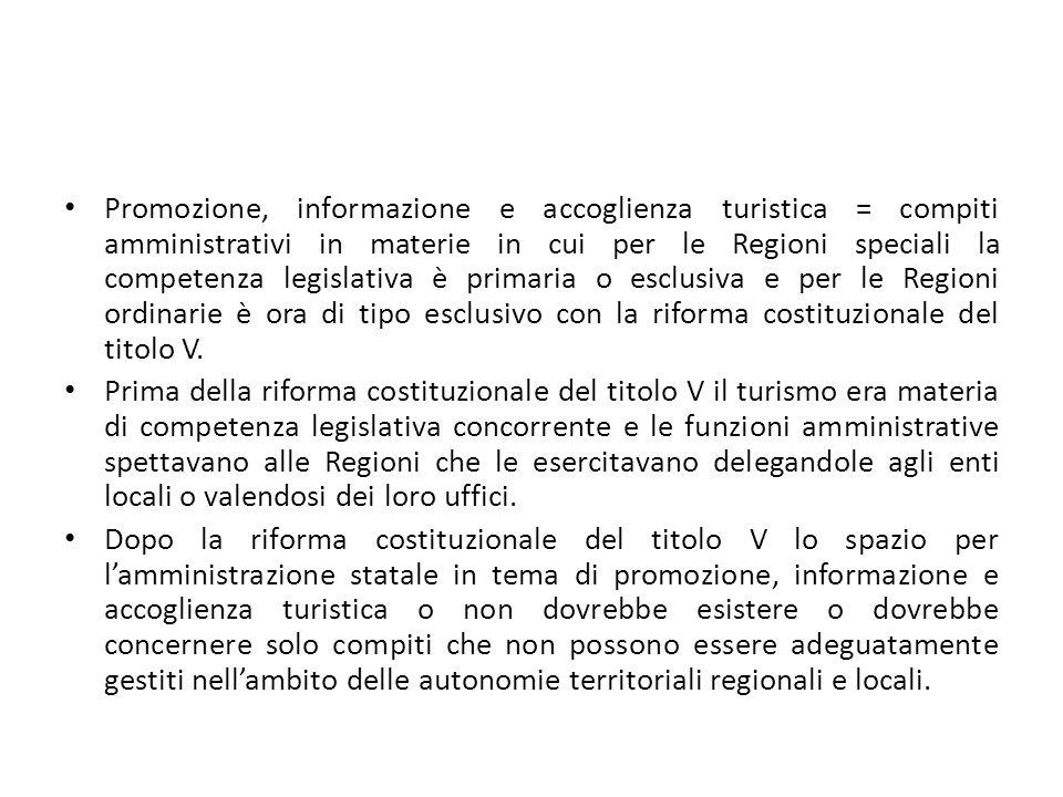 Promozione, informazione e accoglienza turistica = compiti amministrativi in materie in cui per le Regioni speciali la competenza legislativa è primaria o esclusiva e per le Regioni ordinarie è ora di tipo esclusivo con la riforma costituzionale del titolo V.