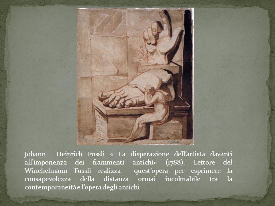 Johann Heinrich Fussli « La disperazione dell'artista davanti all'imponenza dei frammenti antichi» (1788).