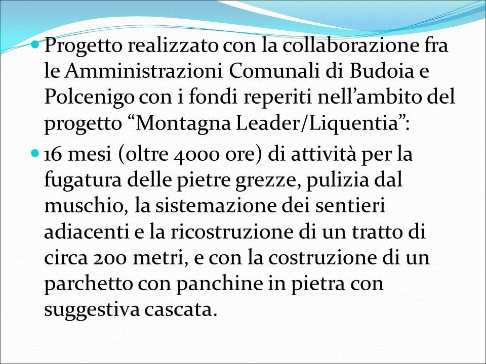 Progetto realizzato con la collaborazione fra le Amministrazioni Comunali di Budoia e Polcenigo con i fondi reperiti nell'ambito del progetto Montagna Leader/Liquentia :
