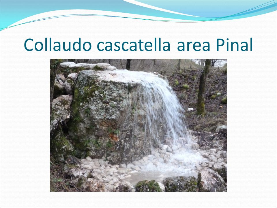Collaudo cascatella area Pinal