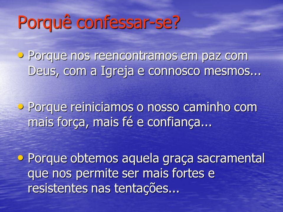 Porquê confessar-se Porque nos reencontramos em paz com Deus, com a Igreja e connosco mesmos...