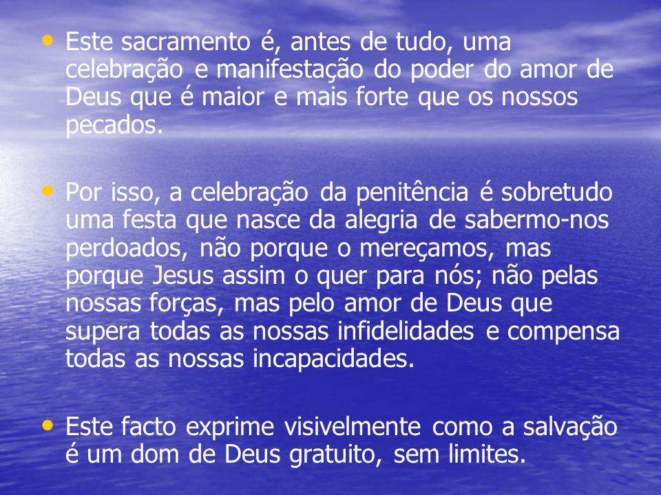 Este sacramento é, antes de tudo, uma celebração e manifestação do poder do amor de Deus que é maior e mais forte que os nossos pecados.