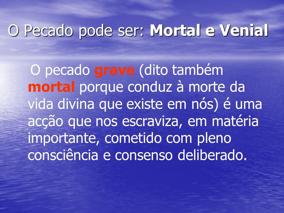 O Pecado pode ser: Mortal e Venial