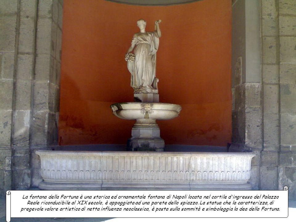 La fontana della Fortuna è una storica ed ornamentale fontana di Napoli locata nel cortile d ingresso del Palazzo Reale riconducibile al XIX secolo, è appoggiata ad una parete dello spiazzo.