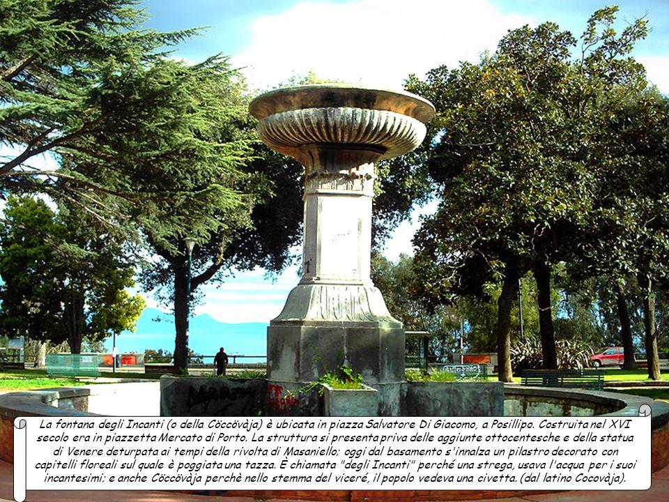 La fontana degli Incanti (o della Cöccövàja) è ubicata in piazza Salvatore Di Giacomo, a Posillipo.