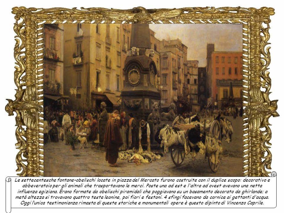 Le settecentesche fontane-obelischi locate in piazza del Mercato furono costruite con il duplice scopo: decorativo e abbeveratoio per gli animali che trasportavano le merci.
