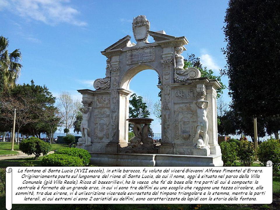 La fontana di Santa Lucia (XVII secolo), in stile barocco, fu voluta dal viceré Giovanni Alfonso Pimentel d Errera.