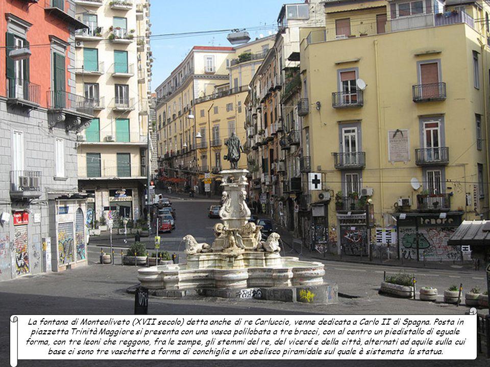 La fontana di Monteoliveto (XVII secolo) detta anche di re Carluccio, venne dedicata a Carlo II di Spagna.