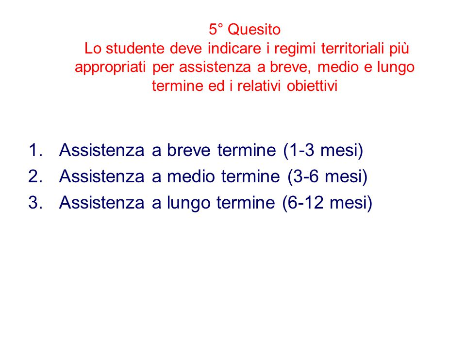 5° Quesito Lo studente deve indicare i regimi territoriali più appropriati per assistenza a breve, medio e lungo termine ed i relativi obiettivi