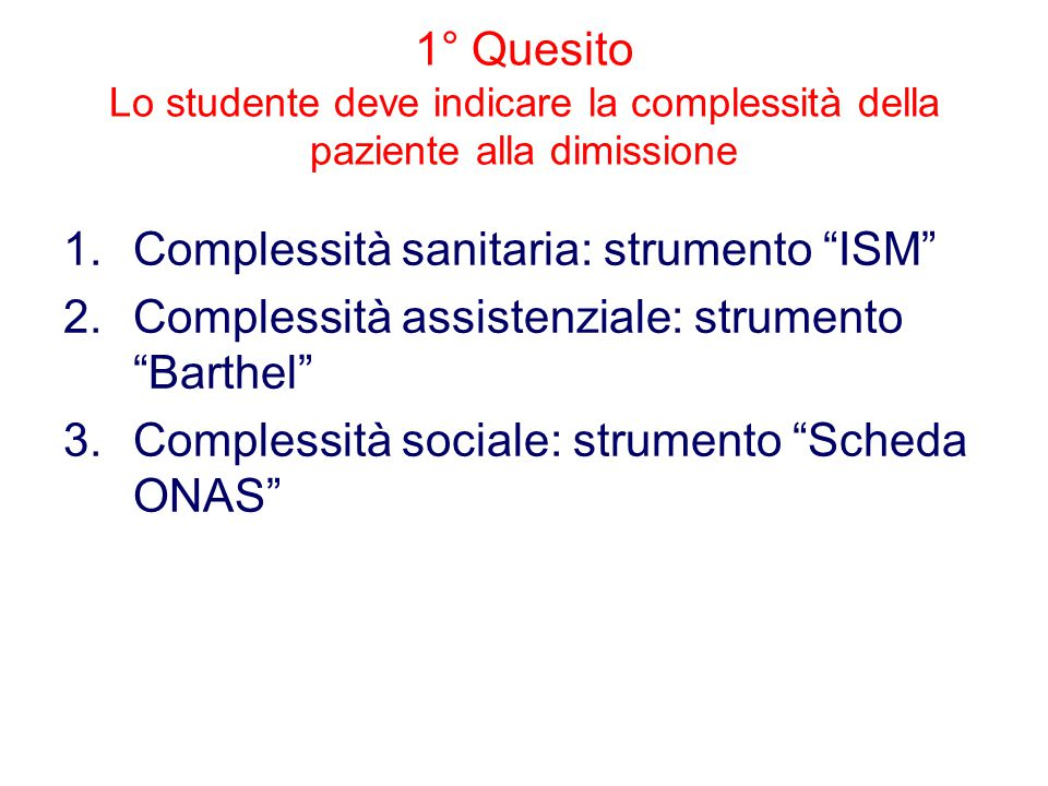 1° Quesito Lo studente deve indicare la complessità della paziente alla dimissione