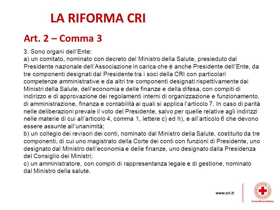 LA RIFORMA CRI Art. 2 – Comma 3 3. Sono organi dell'Ente: