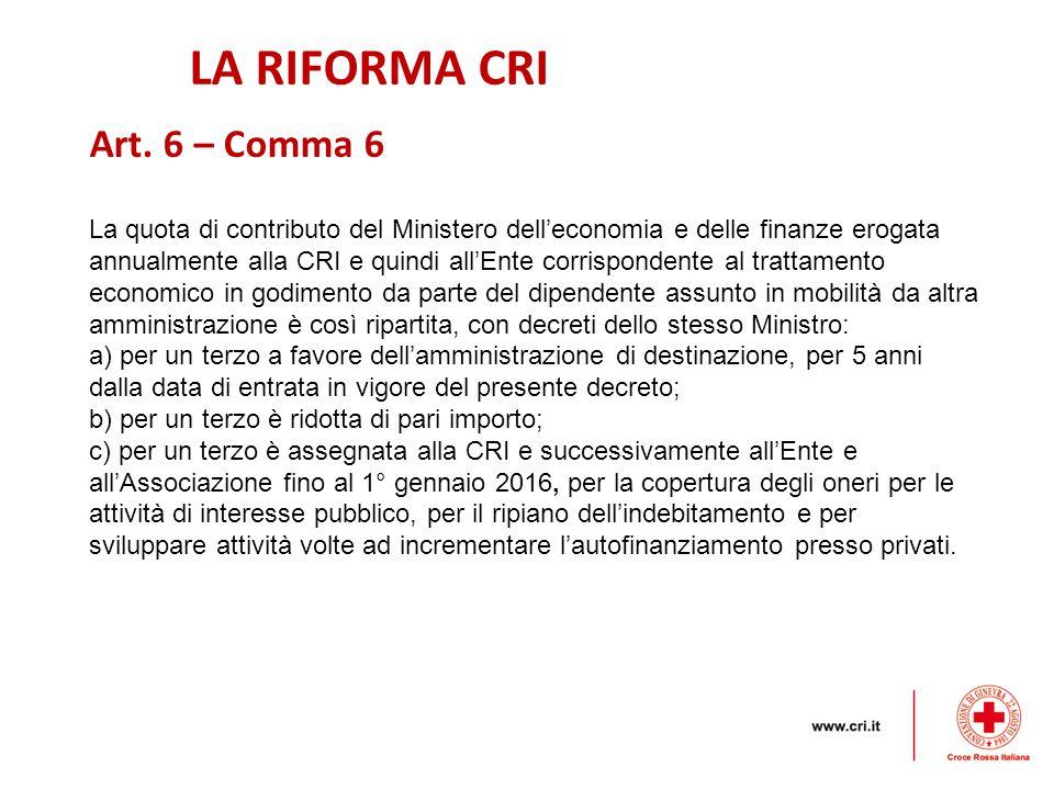 LA RIFORMA CRI Art. 6 – Comma 6