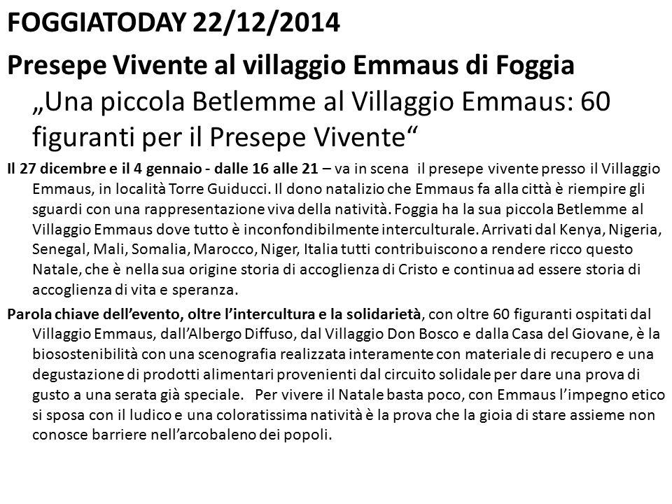 """FOGGIATODAY 22/12/2014 Presepe Vivente al villaggio Emmaus di Foggia """"Una piccola Betlemme al Villaggio Emmaus: 60 figuranti per il Presepe Vivente"""