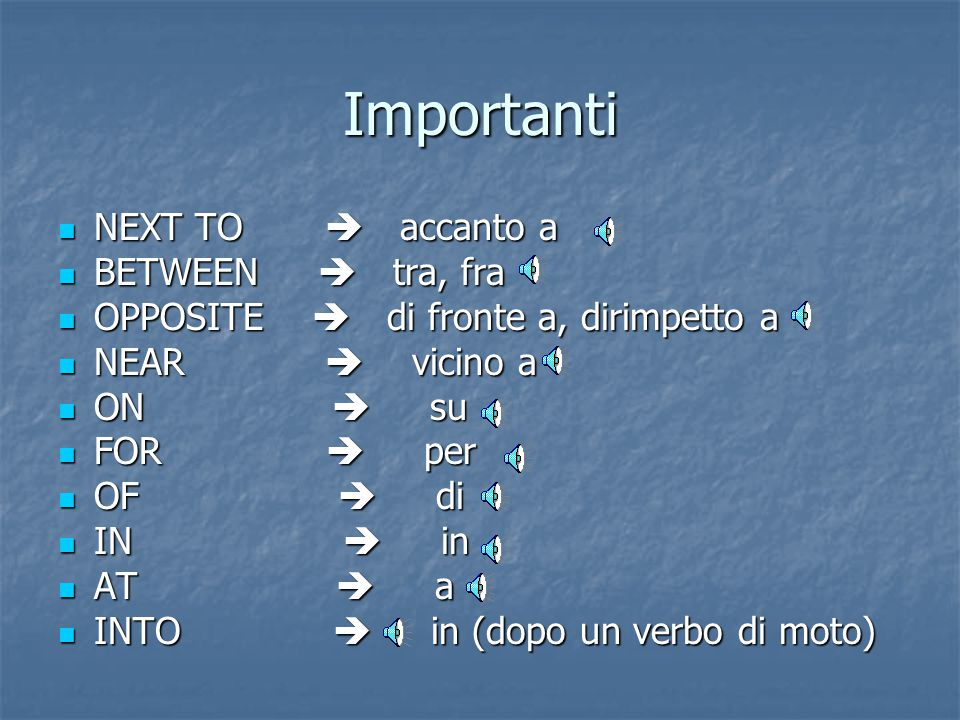 Importanti NEXT TO  accanto a BETWEEN  tra, fra
