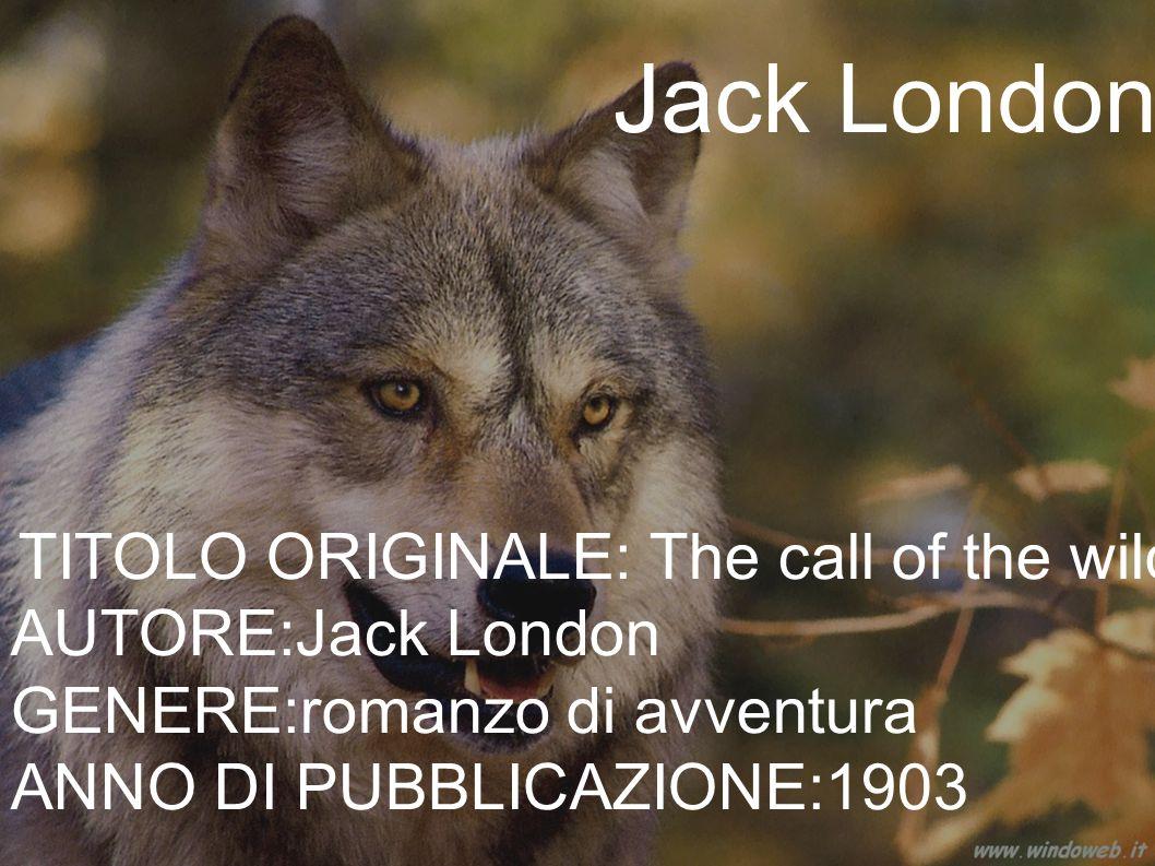 Jack London AUTORE:Jack London GENERE:romanzo di avventura