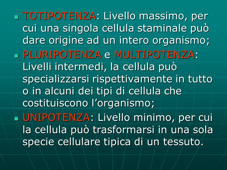 TOTIPOTENZA: Livello massimo, per cui una singola cellula staminale può dare origine ad un intero organismo;