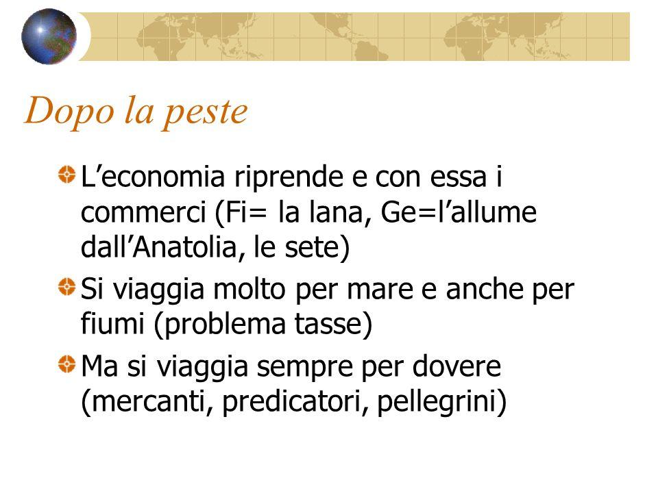 Dopo la peste L'economia riprende e con essa i commerci (Fi= la lana, Ge=l'allume dall'Anatolia, le sete)