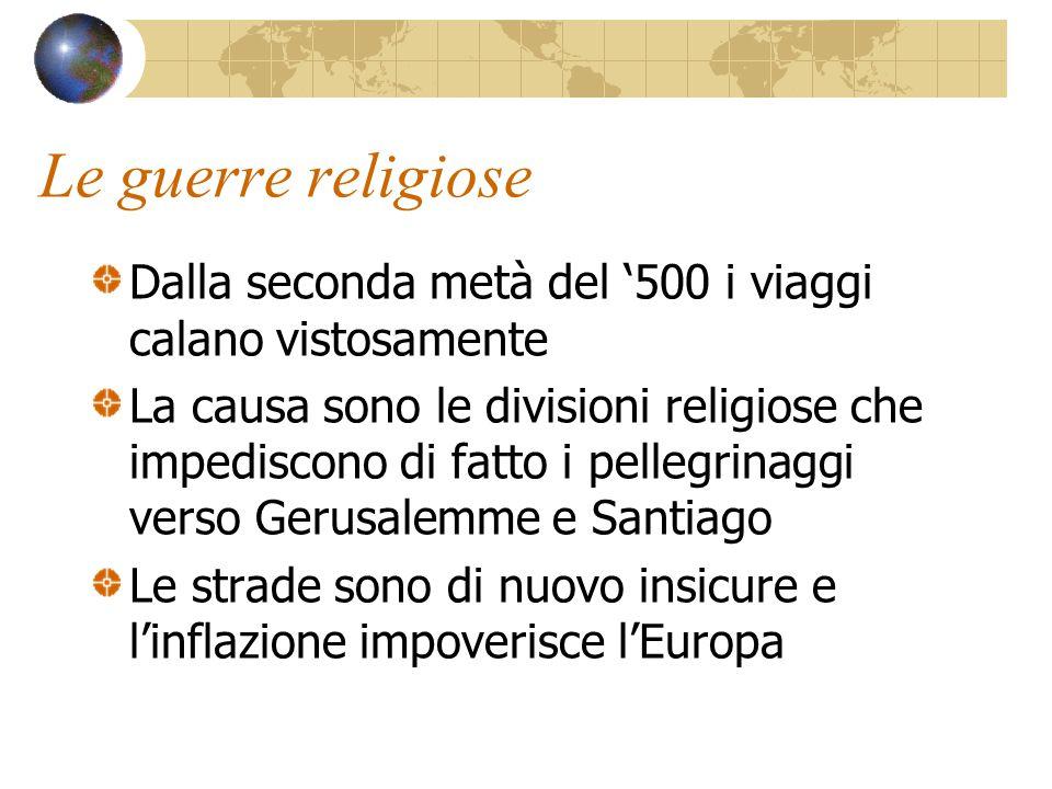Le guerre religiose Dalla seconda metà del '500 i viaggi calano vistosamente.