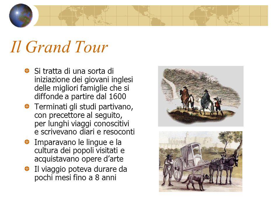 Il Grand Tour Si tratta di una sorta di iniziazione dei giovani inglesi delle migliori famiglie che si diffonde a partire dal 1600.