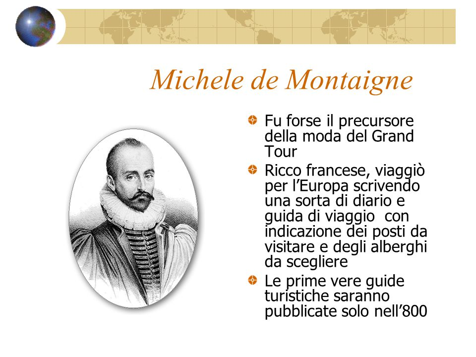 Michele de Montaigne Fu forse il precursore della moda del Grand Tour