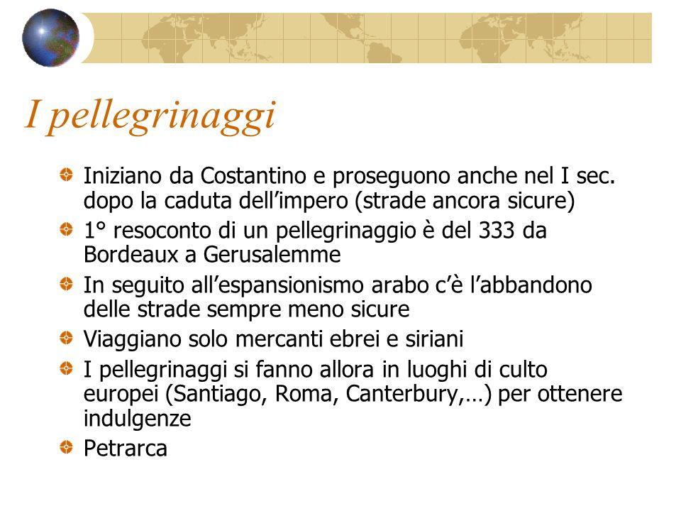 I pellegrinaggi Iniziano da Costantino e proseguono anche nel I sec. dopo la caduta dell'impero (strade ancora sicure)