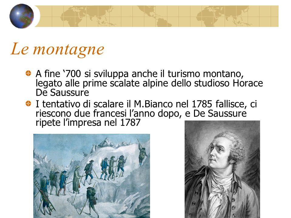 Le montagne A fine '700 si sviluppa anche il turismo montano, legato alle prime scalate alpine dello studioso Horace De Saussure.