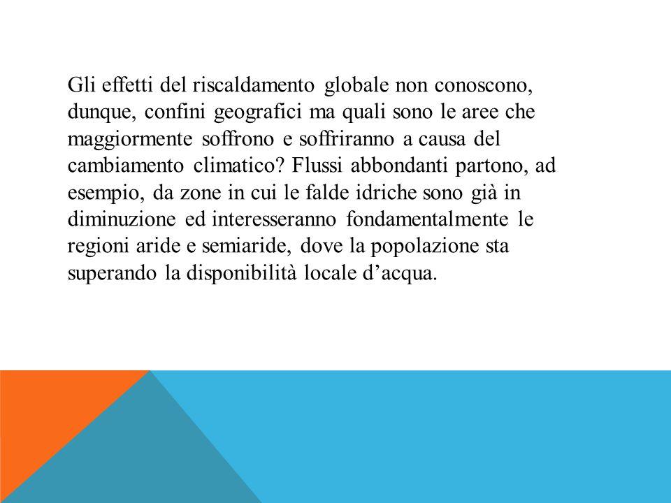 Gli effetti del riscaldamento globale non conoscono, dunque, confini geografici ma quali sono le aree che maggiormente soffrono e soffriranno a causa del cambiamento climatico.