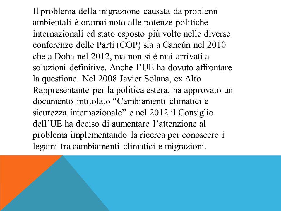 Il problema della migrazione causata da problemi ambientali è oramai noto alle potenze politiche internazionali ed stato esposto più volte nelle diverse conferenze delle Parti (COP) sia a Cancún nel 2010 che a Doha nel 2012, ma non si è mai arrivati a soluzioni definitive.