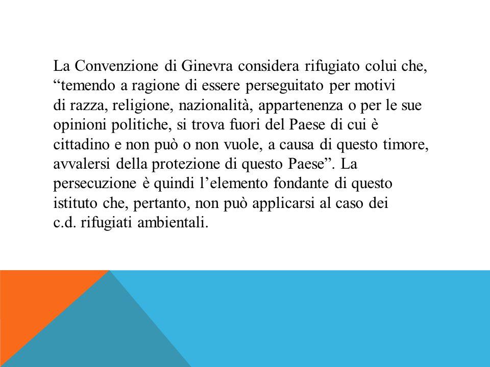 La Convenzione di Ginevra considera rifugiato colui che, temendo a ragione di essere perseguitato per motivi