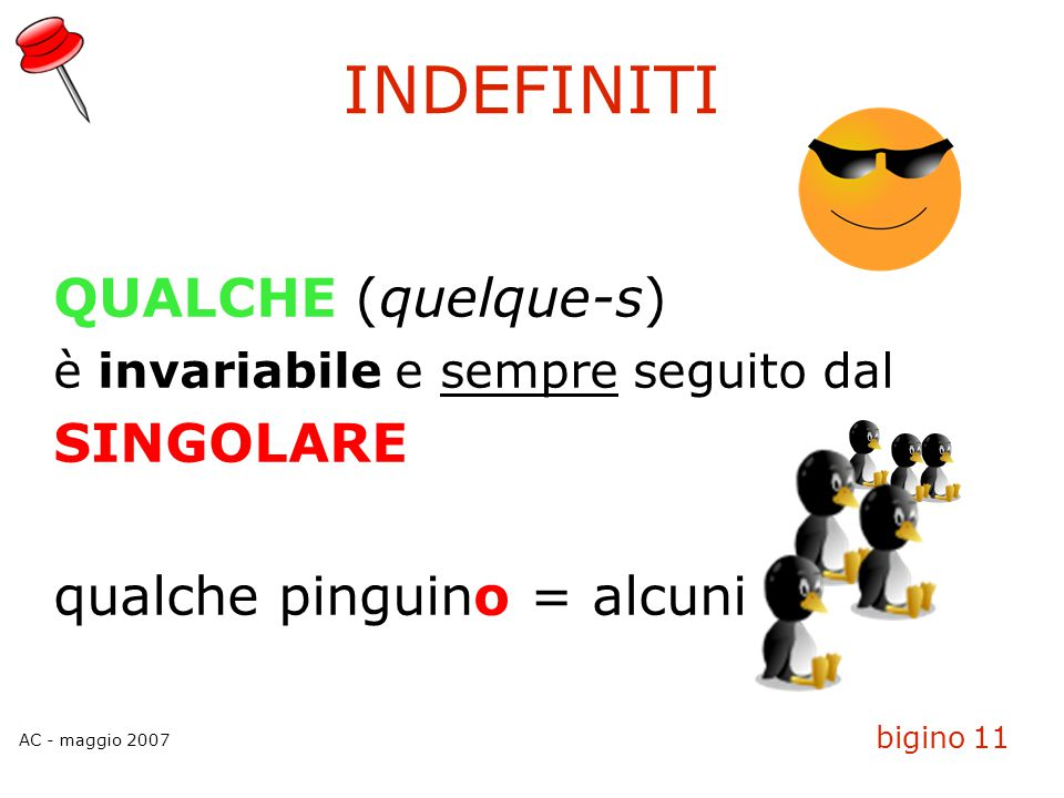 INDEFINITI QUALCHE (quelque-s) SINGOLARE qualche pinguino = alcuni
