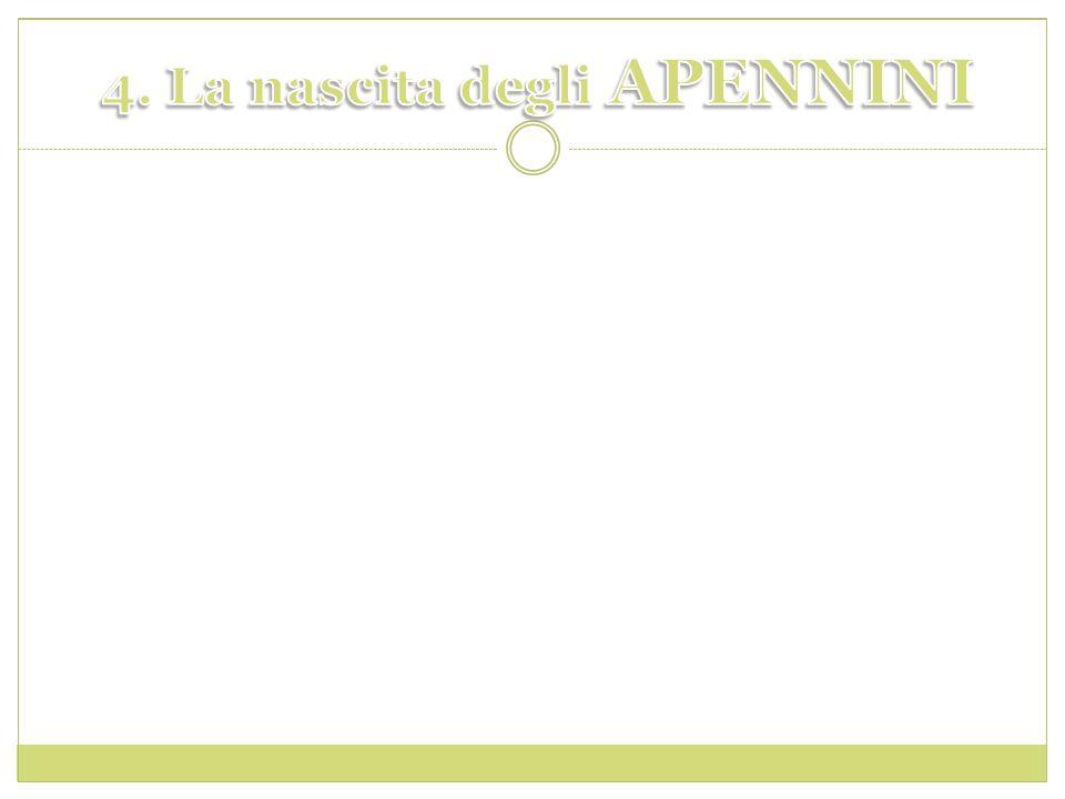4. La nascita degli APENNINI