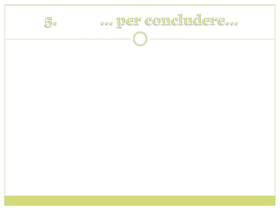 5. … per concludere…