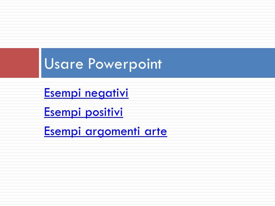 Usare Powerpoint Esempi negativi Esempi positivi Esempi argomenti arte