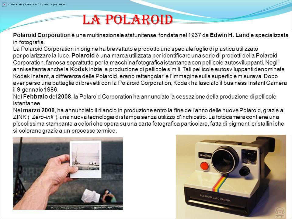 La Polaroid Polaroid Corporation è una multinazionale statunitense, fondata nel 1937 da Edwin H. Land e specializzata in fotografia.