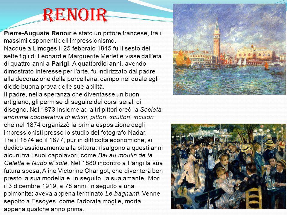 Renoir Pierre-Auguste Renoir è stato un pittore francese, tra i massimi esponenti dell Impressionismo.