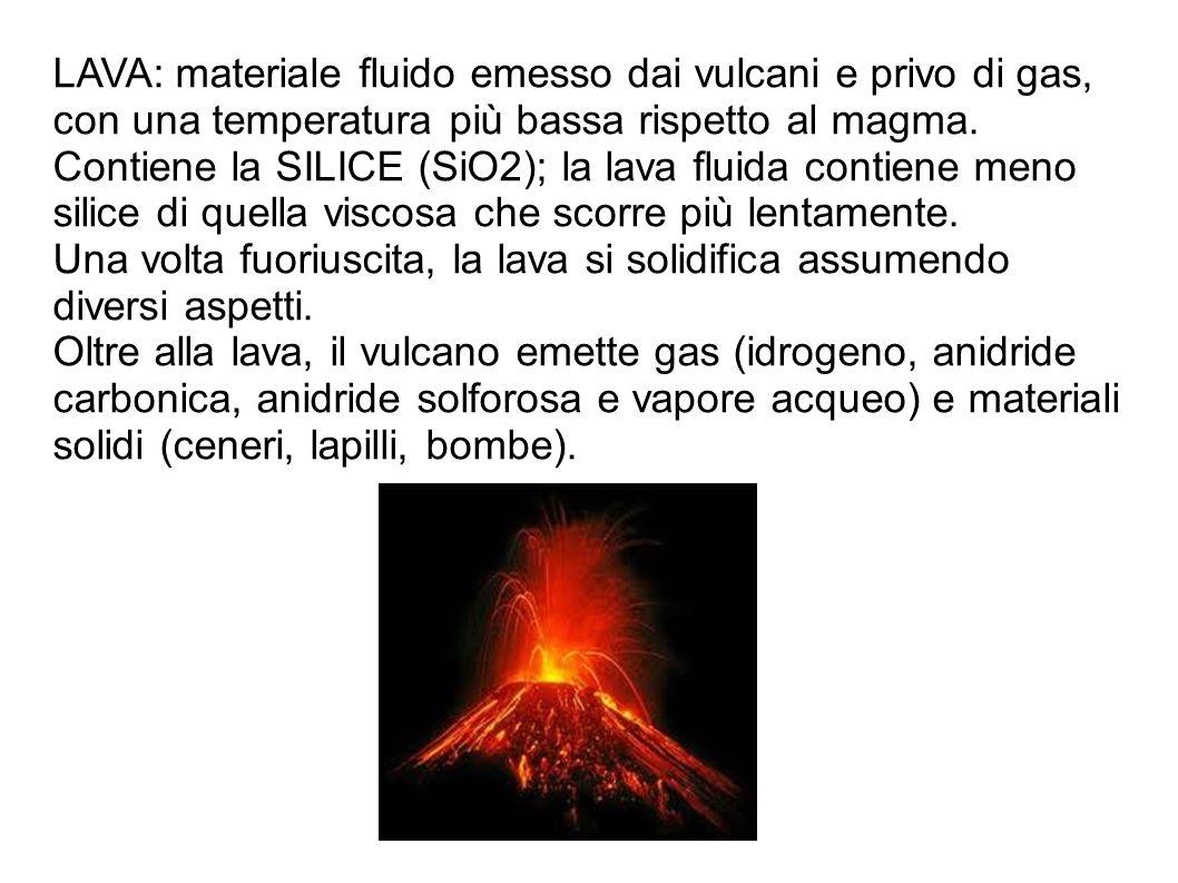 LAVA: materiale fluido emesso dai vulcani e privo di gas,
