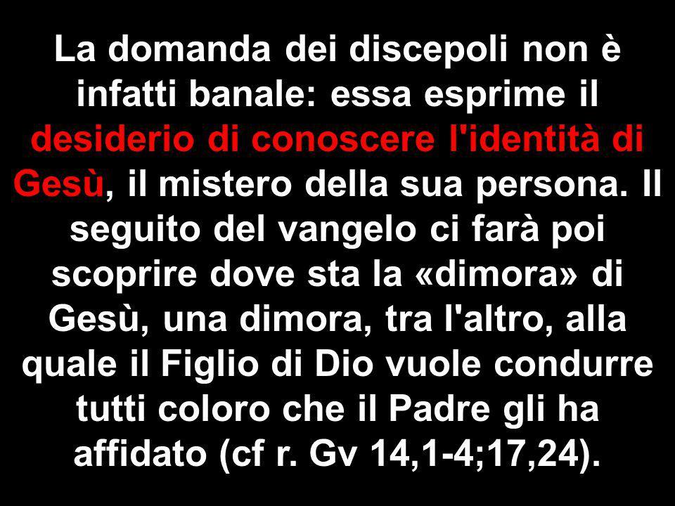 La domanda dei discepoli non è infatti banale: essa esprime il desiderio di conoscere l identità di Gesù, il mistero della sua persona.