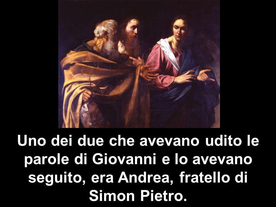 Uno dei due che avevano udito le parole di Giovanni e lo avevano seguito, era Andrea, fratello di Simon Pietro.