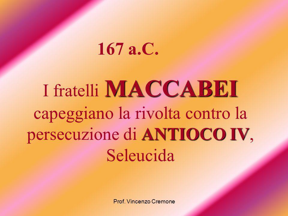 167 a.C. I fratelli MACCABEI capeggiano la rivolta contro la persecuzione di ANTIOCO IV, Seleucida.