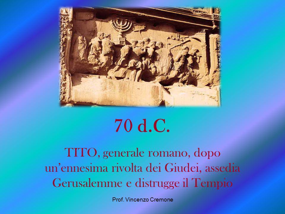 70 d.C. TITO, generale romano, dopo un'ennesima rivolta dei Giudei, assedia Gerusalemme e distrugge il Tempio.