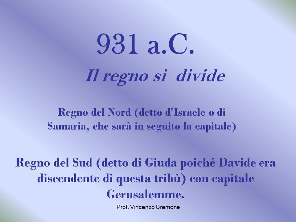 931 a.C. Il regno si divide. Regno del Nord (detto d'Israele o di Samaria, che sarà in seguito la capitale)