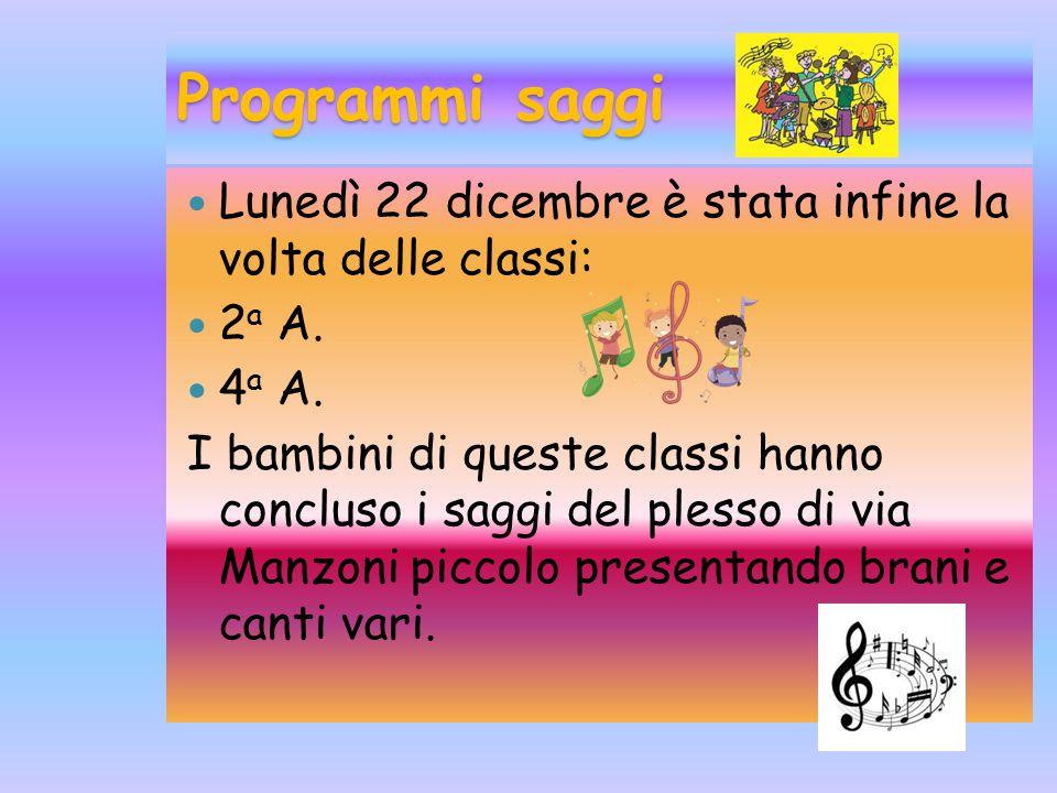 Programmi saggi Lunedì 22 dicembre è stata infine la volta delle classi: 2a A. 4a A.