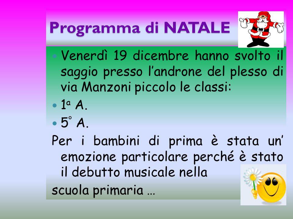 Programma di NATALE Venerdì 19 dicembre hanno svolto il saggio presso l'androne del plesso di via Manzoni piccolo le classi: